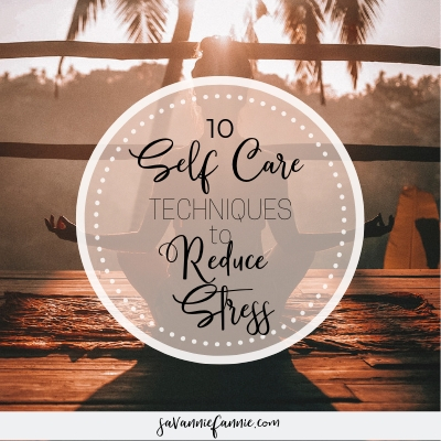 10 Self Care Techniques to Reduce Stress